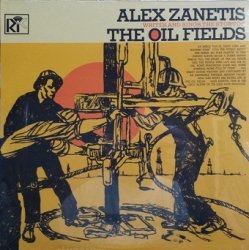 Alex Zanetis - Writes And Sings The Stories Of The Oil Fields (LP)