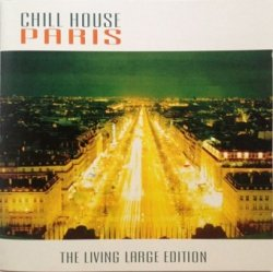 Chill House Paris - The Living Large Edition (CD)