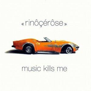Rinôçérôse - Music Kills Me (CD)