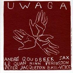 André Goudbeek / Peter Jacquemyn / Lê Quan Ninh - Uwaga (CD)