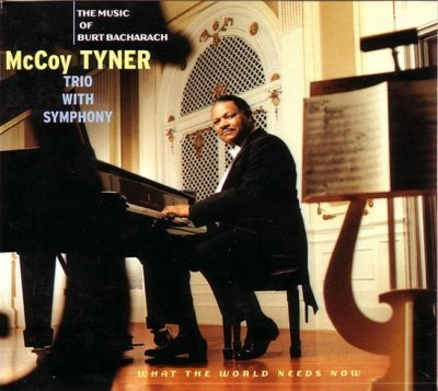 McCoy Tyner Trio With Symphony - What The World Needs Now : The Music Of Burt Bacharach (CD)