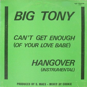 Big Tony - Can't Get Enough (Of Your Love Babe) (12'')