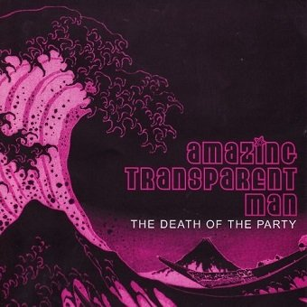 Amazing Transparent Man - The Death Of The Party (CD)