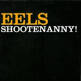 Eels - Shootenanny! (CD)