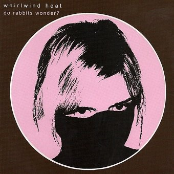Whirlwind Heat - Do Rabbits Wonder? (CD)