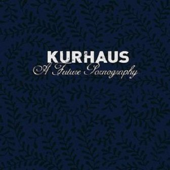Kurhaus - A Future Pornography (CD)