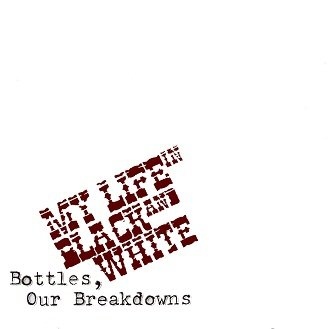 My Life In Black And White - Bottles, Our Breakdowns (CD)