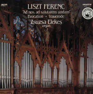 Zsuzsa Elekes, Liszt Ferenc - Ad Nos, Ad Salutarem Undam, Evocation, Trauerode (LP)