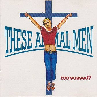 These Animal Men - Too Sussed? (CD)