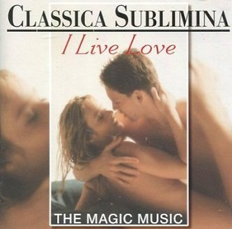 Classica Sublimina: I Live Love (The Magic Music) (CD)
