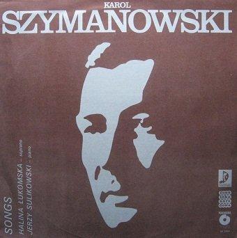 Karol Szymanowski, Halina Łukomska, Jerzy Sulikowski - Songs (LP)