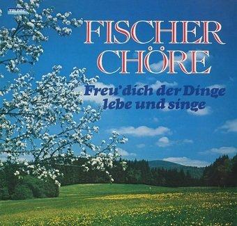 Gotthilf Fischer Und Seine Fischer Chöre - Freu' Dich Der Dinge, Lebe Und Singe (LP)