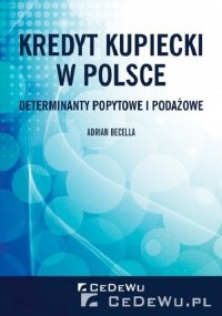 Kredyt kupiecki w Polsce. Determinanty popytowe i podażowe