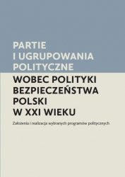 Partie i ugrupowania polityczne wobec polityki bezpieczeństwa Polski w XXI wieku