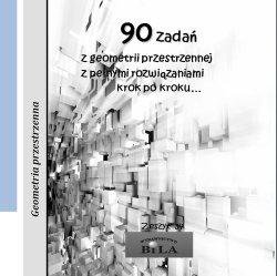 90 zadań z geometrii przestrzennej z pełnymi rozwiązaniami krok po kroku...