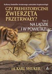 Czy prehistoryczne zwierzęta przetrwały? Tom 2