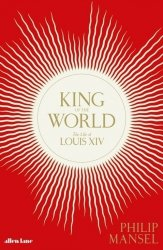 King of the World The Life of Louis XIV