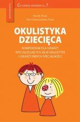 Okulistyka dziecięca Kompendium dla lekarzy specjalizujących się w okulistyce i lekarzy innych specjalności