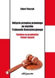 Odżycie przepisu prawnego po wyroku Trybunału Konstytucyjnego. Studium na przykładzie Polski i Austrii