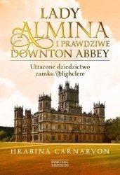 Lady Almina i prawdziwe Downton Abbey Utracone dziedzictwo zamku Highclere