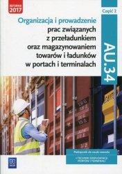 Organizacja i prowadzenie prac związanych z przeładunkiem oraz magazynowaniem towarów i ładunków w portach i terminalach AU.34 P