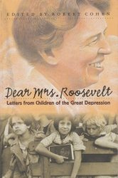 Dear Mrs. Roosevelt Letters from Children of the Great Depression