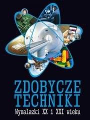 Zdobycze techniki. Wynalazki XX i XXI wieku