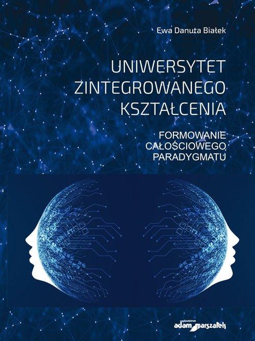 Uniwersytet zintegrowanego kształcenia Formowanie całościowego paradygmatu