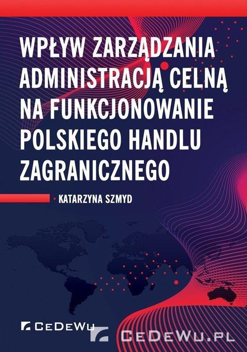 Wpływ zarządzania administracją celną na funkcjonowanie polskiego handlu zagranicznego