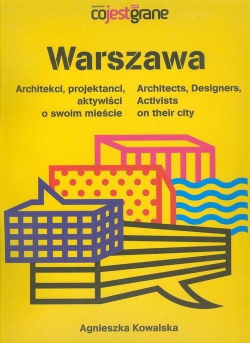 Warszawa Architekci projektanci aktywiści o swoim mieście