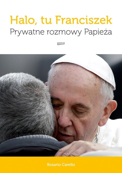 Halo, tu Franciszek Prywatne rozmowy Papieża