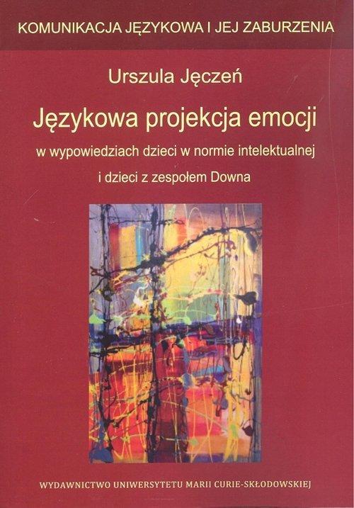 Językowa projekcja emocji w wypowiedziach dzieci w normie intelektualnej i dzieci z zespołem Downa