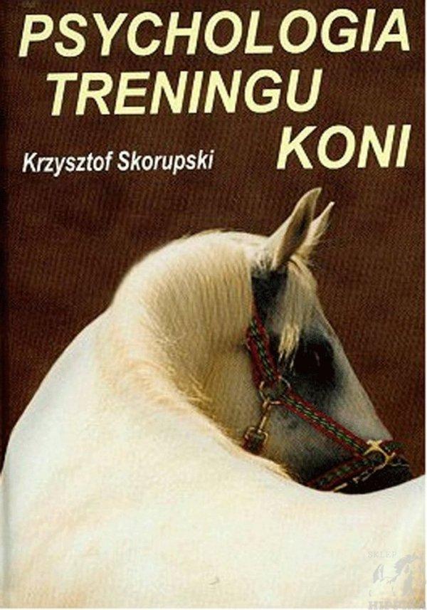 Psychologia treningu koni. Krzysztof Skorupski