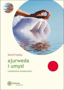 Ajurweda i umysł. Uzdrawianie świadomości, David Frawley