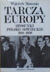 Wojciech Materski • Tarcza Europy. Stosunki polsko-sowieckie 1918-1939