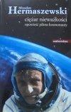 Mirosław Hermaszewski • Ciężar nieważkości. Opowieść pilota-kosmonauty [dedykacja autora]