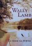 Wally Lamb • To wiem na pewno