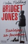 Helen Fielding • Bridget Jones. Szalejąc za facetem
