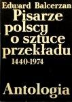Edward Balcerzan • Pisarze polscy o sztuce przekładu 1440 - 1974