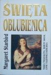 Margaret Starbird • Święta oblubienica. Maria Magdalena, Święty Graal i inne tajemnice kościoła