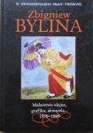Zbigniew Bylina • Malarstwo olejne, grafika, akwarela 1979-1999