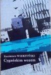 Kazimierz Wierzyński • Cygańskim wozem. Miasta, ludzie, książki [Danuta Laskowska]