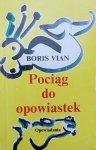 Boris Vian • Pociąg do opowiastek