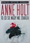 Anne Holt • To, co się nigdy nie zdarza