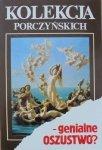Janusz Miliszkiewicz, Mieczysław Morka • Kolekcja Porczyńskich - genialne oszustwo?