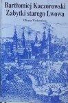 Bartłomiej Kaczorowski • Zabytki starego Lwowa
