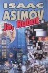 Isaac Asimov • Ja, Robot