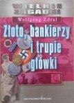Wolfgang Zdral • Złoto, bankierzy i trupie główki