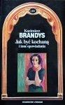 Kazimierz Brandys • Jak być kochaną i inne opowiadania