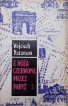 Wojciech Natanson • Z różą czerwoną przez Paryż [Kochanowski, Mickiewicz, Żeromski, Sienkiewicz] [dedykacja autora]